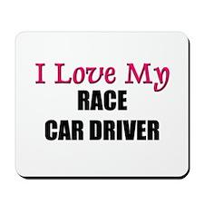 I Love My RACE CAR DRIVER Mousepad