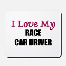I Love My RACE CAR DRIVER Mousepad