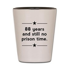 88 Years No Prison Time Shot Glass