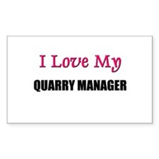 I Love My QUARRY MANAGER Rectangle Decal