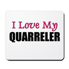 I Love My QUARRELER Mousepad