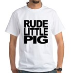 Rude Little Pig White T-Shirt