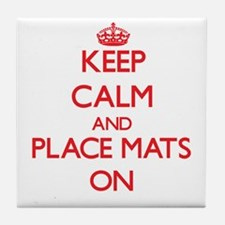 Keep Calm and Place Mats ON Tile Coaster