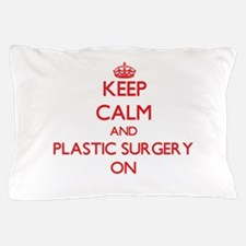 Keep Calm and Plastic Surgery ON Pillow Case
