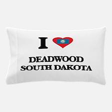 I love Deadwood South Dakota Pillow Case