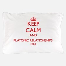 Keep Calm and Platonic Relationships O Pillow Case