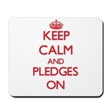 Keep Calm and Pledges ON Mousepad