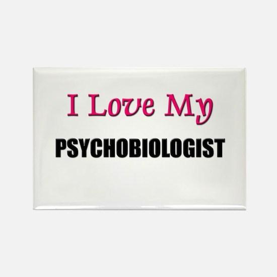 I Love My PSYCHOBIOLOGIST Rectangle Magnet