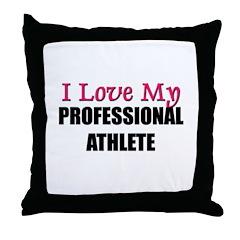 I Love My PROFESSIONAL ATHLETE Throw Pillow