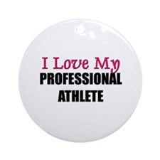 I Love My PROFESSIONAL ATHLETE Ornament (Round)