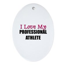 I Love My PROFESSIONAL ATHLETE Oval Ornament