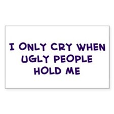 I ONLY CRY WHEN UGLY PEOPLE Sticker (Rectangular