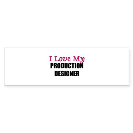 I Love My PRODUCTION DESIGNER Bumper Sticker