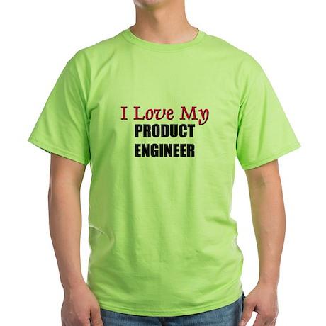 I Love My PRODUCT ENGINEER Green T-Shirt