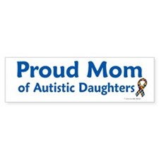 Proud Mom Of Autistic Daughters Bumper Bumper Sticker