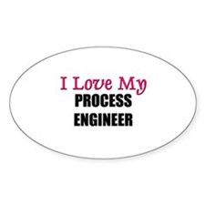 I Love My PROCESS ENGINEER Oval Decal