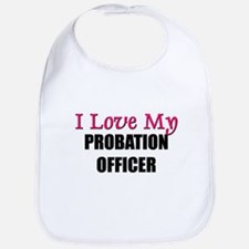 I Love My PROBATION OFFICER Bib