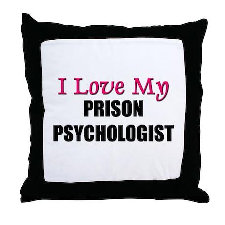 I Love My PRISON PSYCHOLOGIST Throw Pillow