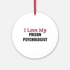 I Love My PRISON PSYCHOLOGIST Ornament (Round)