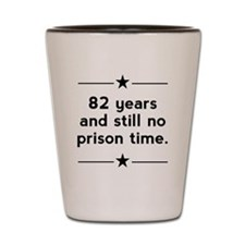 82 Years No Prison Time Shot Glass