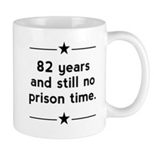 82 Years No Prison Time Mugs