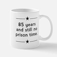 85 Years No Prison Time Mugs