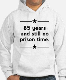 85 Years No Prison Time Hoodie