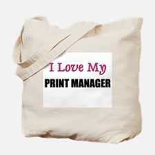 I Love My PRINT MANAGER Tote Bag