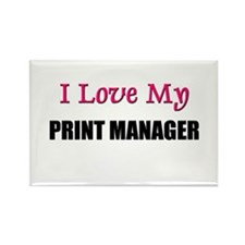 I Love My PRINT MANAGER Rectangle Magnet