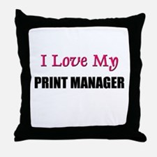 I Love My PRINT MANAGER Throw Pillow