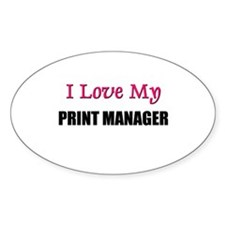 I Love My PRINT MANAGER Oval Decal
