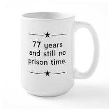 77 Years No Prison Time Mugs