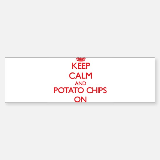 Keep Calm and Potato Chips ON Bumper Bumper Bumper Sticker