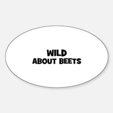 wild about beets Oval Decal