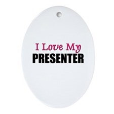 I Love My PRESENTER Oval Ornament