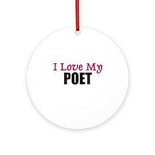I Love My POET Ornament (Round)