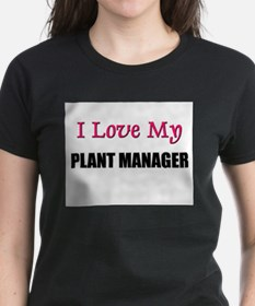 I Love My PLANT MANAGER Tee