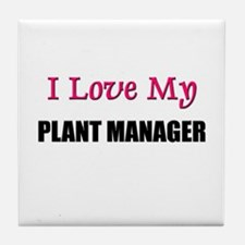I Love My PLANT MANAGER Tile Coaster