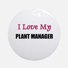 I Love My PLANT MANAGER Ornament (Round)