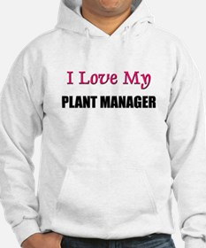 I Love My PLANT MANAGER Hoodie