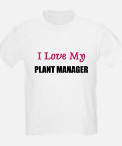 I Love My PLANT MANAGER T-Shirt