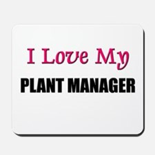 I Love My PLANT MANAGER Mousepad