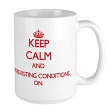 Keep Calm and Preexisting Conditions ON Mugs