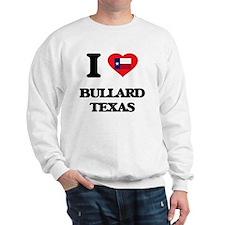 I love Bullard Texas Sweatshirt