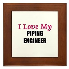 I Love My PIPING ENGINEER Framed Tile