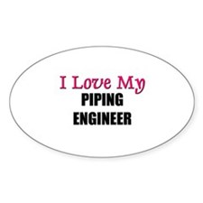I Love My PIPING ENGINEER Oval Decal
