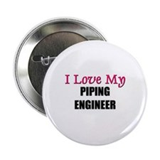 I Love My PIPING ENGINEER Button