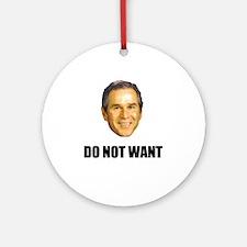 Don't want Bush Ornament (Round)