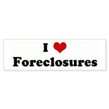 I Love Foreclosures Bumper Bumper Sticker