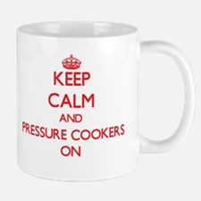 Keep Calm and Pressure Cookers ON Mugs